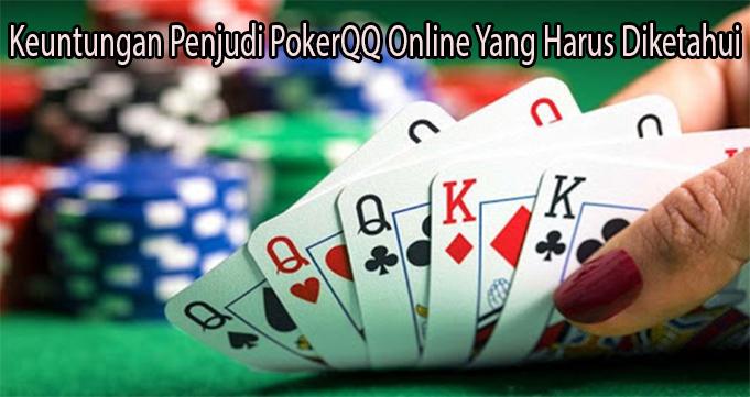 Keuntungan Penjudi PokerQQ Online Yang Harus Diketahui