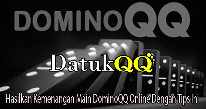 Hasilkan Kemenangan Main DominoQQ Online Dengan Tips Ini